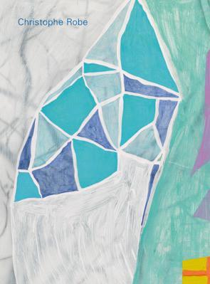 Christophe Robe : des peintures, des dessins : [exposition] Galerie Jean Fournier, 3.12.2015-16.1.2016   Katz, Stéphanie. Auteur