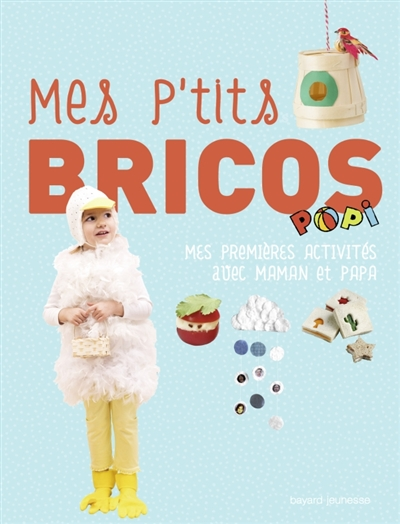 Mes p'tits bricos Popi : mes premières activités avec maman et papa | Vilcoq, Marianne. Auteur