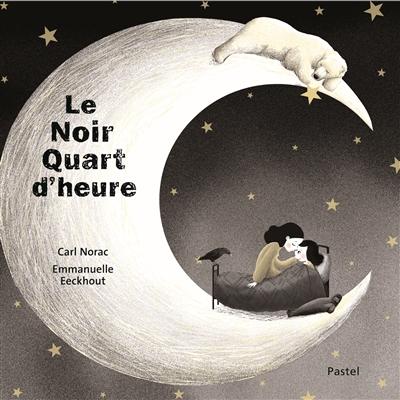 Le noir quart d'heure / texte de Carl Norac | Norac, Carl (1960-....). Auteur