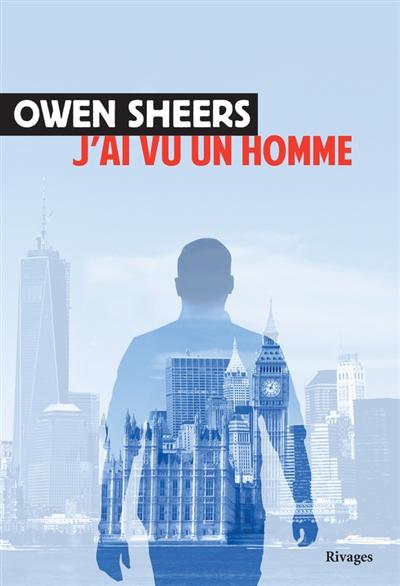 J'ai vu un homme | Sheers, Owen (1974-....). Auteur