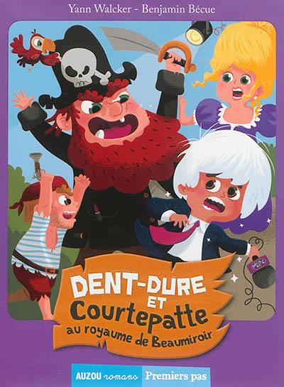 Dent-Dure et Courtepatte au royaume de Beaumiroir