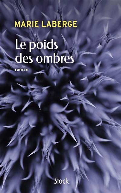 Le poids des ombres : roman | Marie Laberge (1950-....). Auteur