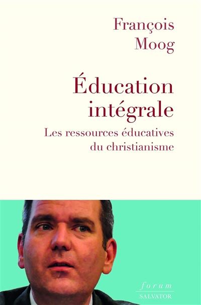 Education intégrale : les ressources éducatives du christianisme