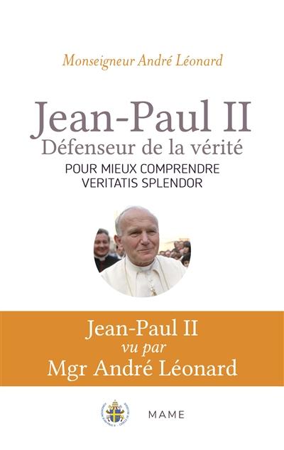 Jean-paul ii, défenseur de la vérité : pour mieux comprendre veritatis splendor