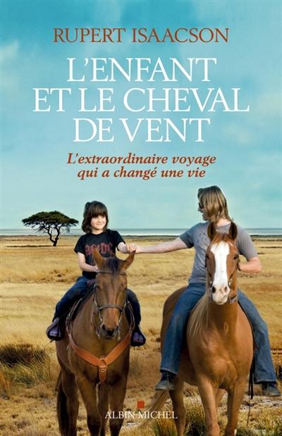 L'enfant et le cheval de vent / l'extraordinaire voyage qui a changé une vie   Isaacson