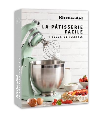 KitchenAid, la pâtisserie facile : 1 robot, 80 recettes