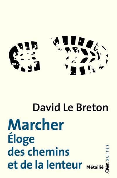 Marcher : Éloge des chemins et de la lenteur | Le Breton, David (1953-....). Auteur