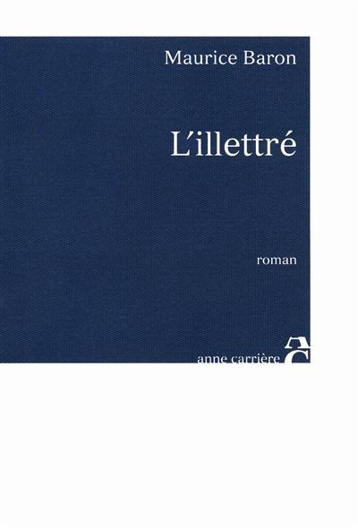 L' illettré / Maurice Baron   Baron, Maurice (1938?-....). Auteur