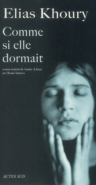 Ka'annahâ nâ 'ima = [Comme si elle dormait]   Khoury, Elias (1948-....). Auteur