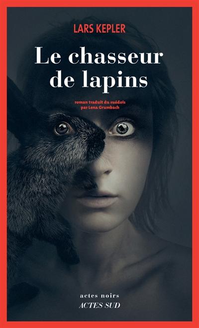 Le chasseur de lapins : roman / Lars Kepler | Kepler, Lars. Auteur