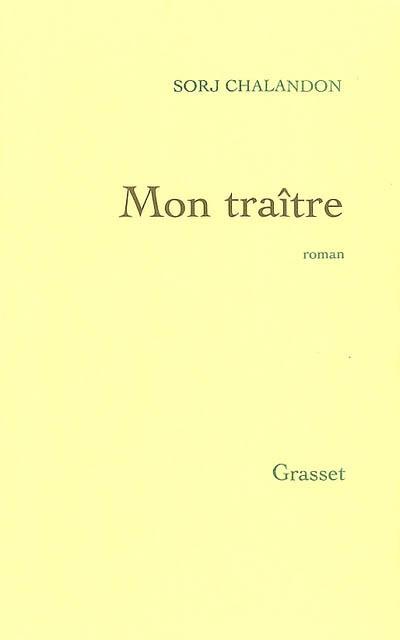 Mon traître : roman / Sorj Chalandon   Chalandon, Sorj (1952-....). Auteur
