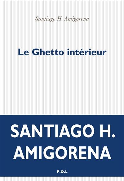 ghetto intérieur (Le) : roman | Amigorena, Santiago Horacio (1962-....). Auteur