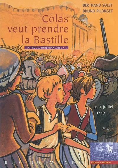 La Révolution française. Vol. 1. Colas veut prendre la Bastille : le 14 juillet 1789