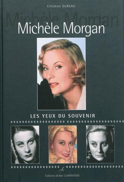Michèle Morgan : les yeux du souvenir | Christian Dureau (1945-....). Auteur
