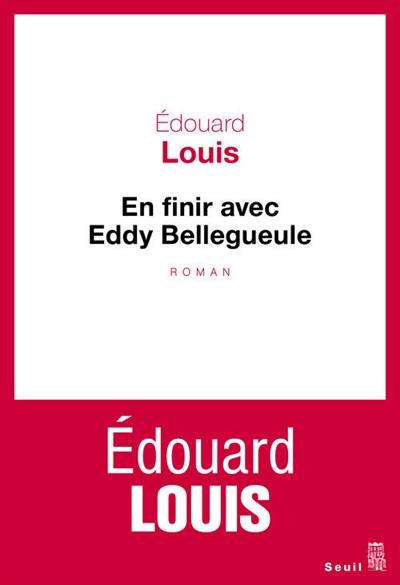 En finir avec Eddy Bellegueule : roman | Louis, Édouard (1992-....). Auteur