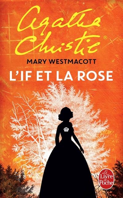 L' if et la rose / Mary Westmacott (Agatha Christie)   Christie, Agatha (1890-1976). Auteur
