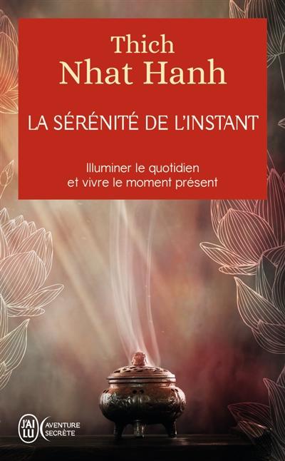 sérénité de l'instant (La) : illuminer le quotidien et vivre le moment présent | Nhât Hanh, Thich. Auteur