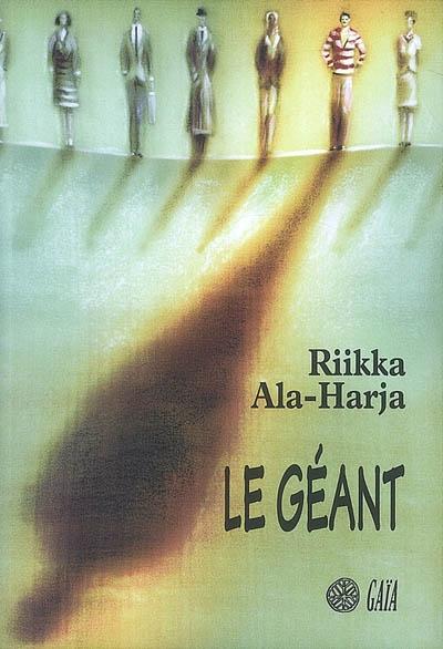 Le géant : roman | Ala-Harja, Riikka (1967-....). Auteur