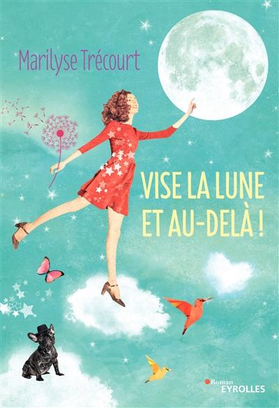 Vise la lune et au-delà ! / Marilyse Trécourt | Trécourt, Marilyse. Auteur
