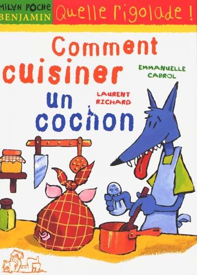 Comment cuisiner un cochon / Emmanuelle Cabrol | Cabrol, Emmanuelle (19..-....). Auteur