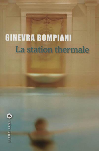 station thermale (La) | Bompiani, Ginevra (1939-....). Auteur