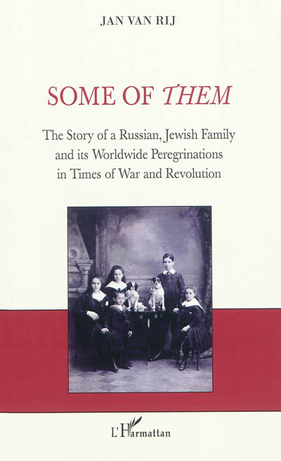 Some of them : the story of a a Russian, Jewish family and its worldwide peregrinations in times of war and revolution