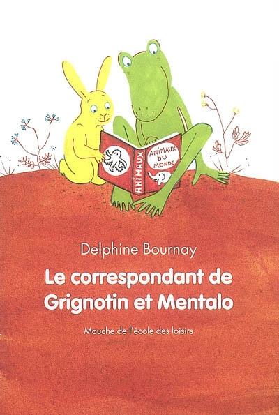 Le correspondant de Grignotin et Mentalo / Delphine Bournay | Bournay, Delphine. Auteur