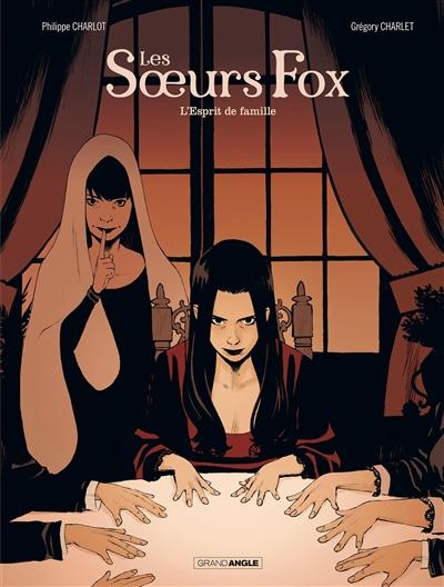 Les soeurs Fox. Vol. 2. L'esprit de famille