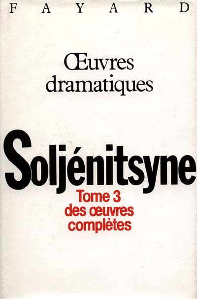 Œuvres. 3, Œuvres dramatiques | Aleksandr Isaevic Solzenicyn (1918-2008). Auteur