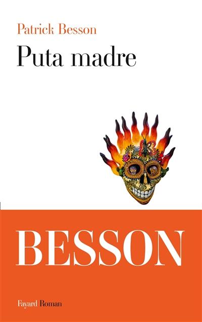 Puta madre : roman   Besson, Patrick (1956-....). Auteur
