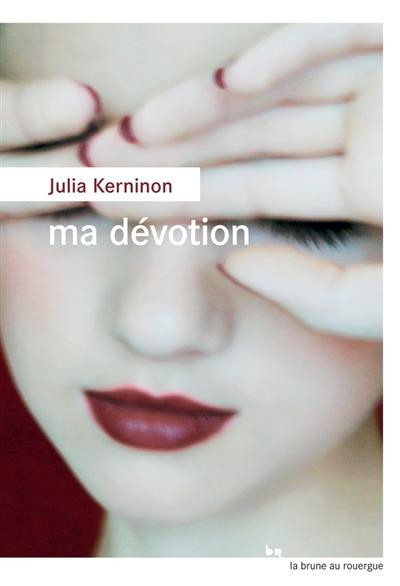 Ma dévotion | Kerninon, Julia (1987-....). Auteur