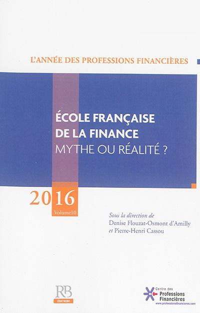 Année des professions financières (L'), n° 10. Ecole française de la finance : mythe ou réalité ?