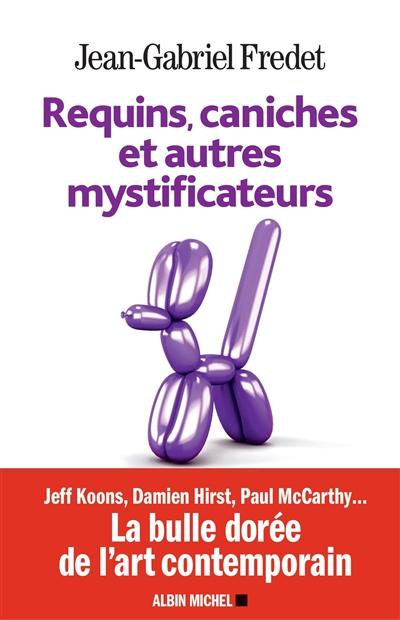 Requins, caniches et autres mystificateurs / Jean-Gabriel Fredet   Fredet, Jean-Gabriel. Auteur