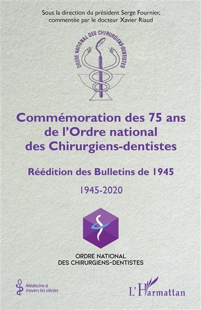 Commémoration des 75 ans de l'Ordre national des chirurgiens-dentistes : réédition des Bulletins de 1945 : 1945-2020