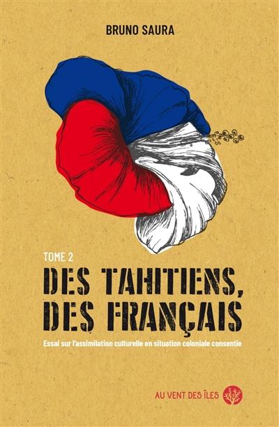 Des Tahitiens, des Français. Vol. 2. Essai sur l'assimilation culturelle en situation coloniale consentie