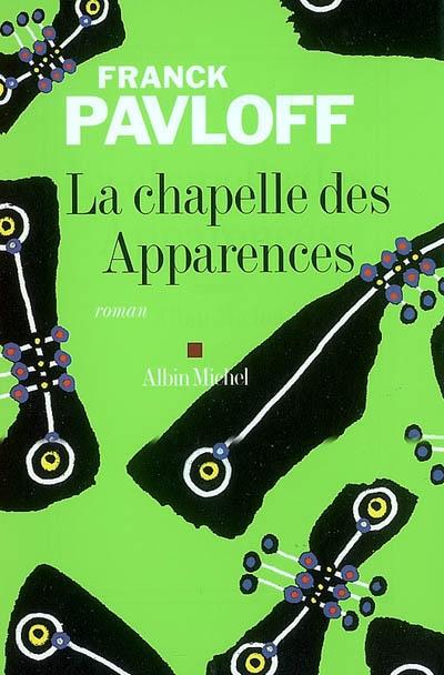chapelle des apparences (La) : roman | Pavloff, Franck (1940-....). Auteur