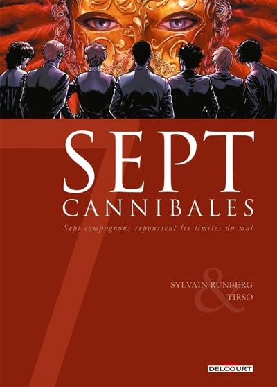 Sept cannibales : sept compagnons repoussent les limites du mal