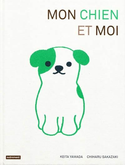 Mon chien et moi / texte de Keita Yamada | Yamada, Keita. Auteur
