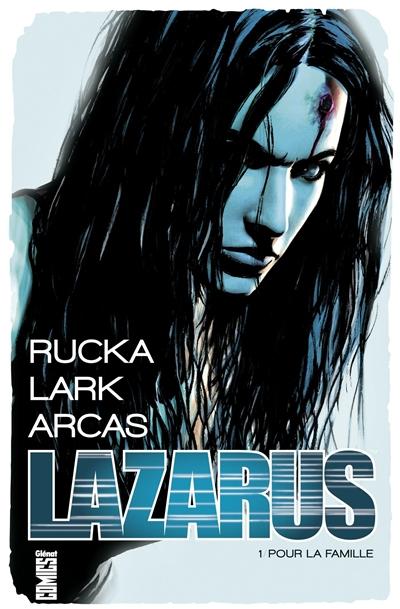 Lazarus. 1, Pour la famille / scénario Greg Rucka   Rucka, Greg (1969-....). Auteur