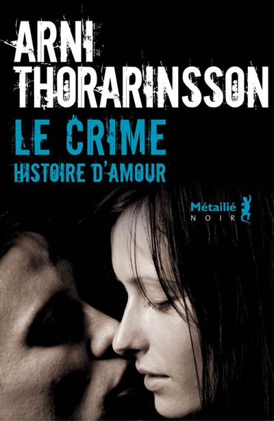 Le Crime : histoire d'amour / Arni Thorarinsson   Arni Thorarinsson (1950-....). Auteur