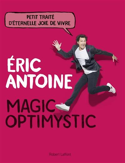 Magic optimystic : petit traité d'éternelle joie de vivre
