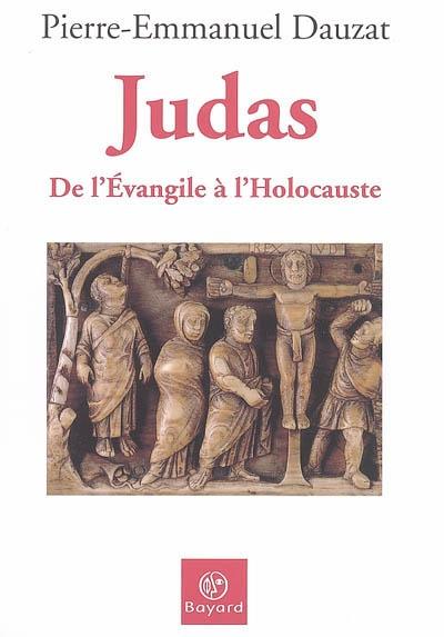 Judas : de l'Evangile à l'Holocauste | Dauzat, Pierre-Emmanuel (1958-....). Auteur