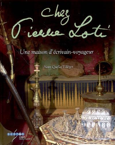 Chez Pierre Loti : Une maison d'écrivain-voyageur | Quella-Villéger, Alain (1955-....)
