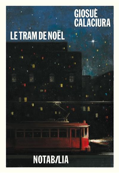 Le tram de Noël / Giosuè Calaciura | Calaciura, Giosuè (1960-....). Auteur