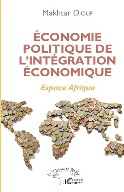 Economie politique de l'intégration économique : espace Afrique