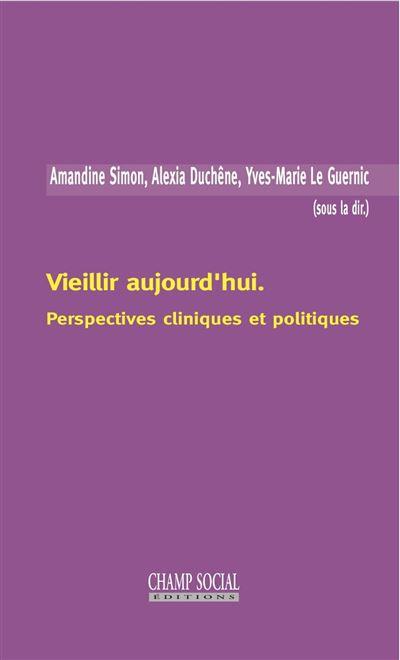 Vieillir aujourd'hui : perspectives cliniques et politiques