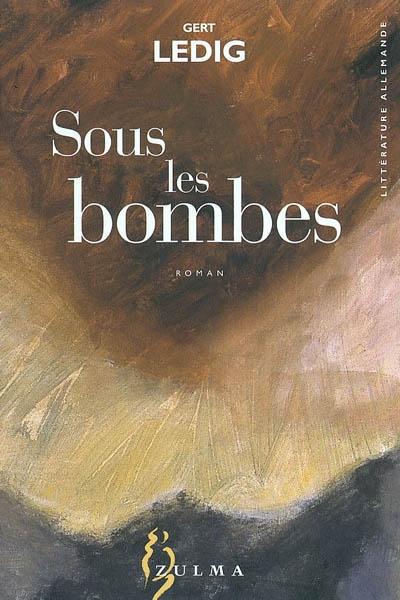 Sous les bombes / Gert Ledig | Ledig, Gert (1921-1999). Auteur