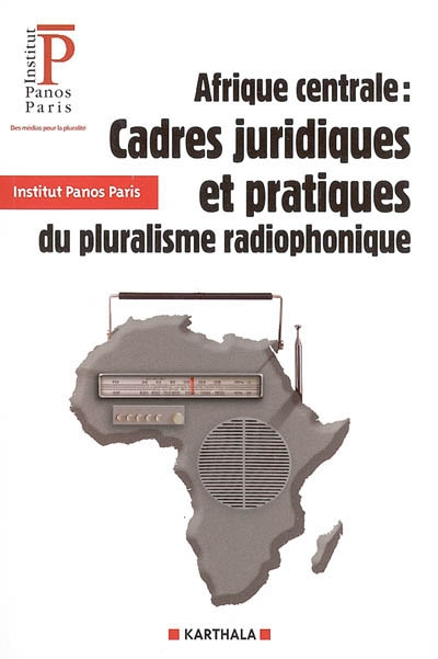 Afrique centrale : cadres juridiques et pratiques du pluralisme radiophonique