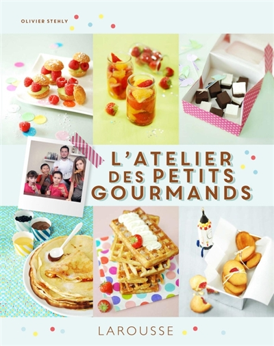 L' atelier des petits gourmands / Olivier Stehly | Stehly, Olivier. Auteur