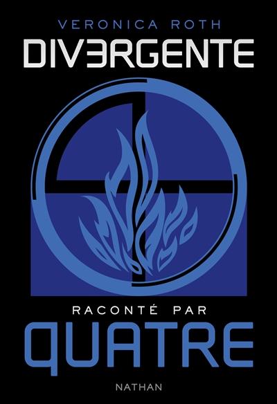 Divergente raconté par Quatre : Divergente ; 4   Roth, Veronica. Auteur